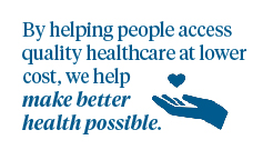 By helping people access quality healthcare at lower cost, we help make better health possible.