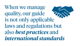 When we manage quality, our guide is not only laws and regulations but also best practices and international standards